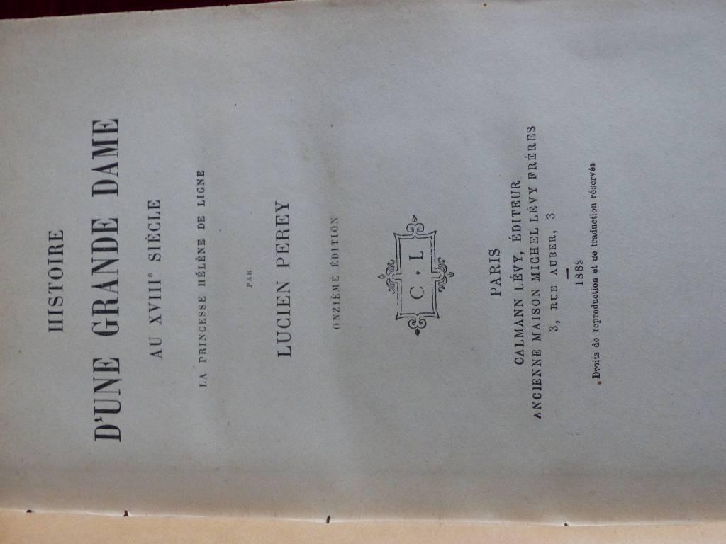 No - 267 - Perey Lucien . Histoire d'une grande Dame au XVIII ème siècle  . La Princesse Hélène de Ligne .   Puces Privées