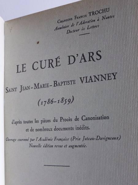 No - 154 -  Le curé d'Ars , Saint Jean-Marie- Baptiste Vianney - 1786 - 1859 par l'Abbé Francis Trochu .., Ouvrages religieux, Art religieux | Puces Privées